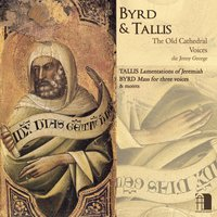 Tallis: Lamentations - Byrd: Mass for Three Voices — Old Cathedral Voices
