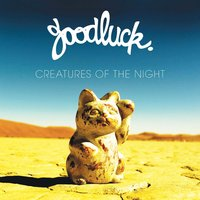 Creatures of the Night — Goodluck