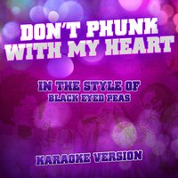 Don't Phunk with My Heart (In the Style of Black Eyed Peas) - Single — Ameritz Audio Karaoke
