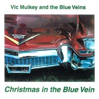 Christmas in the Blue Vein — Vic Mulkey and the Blue Veins
