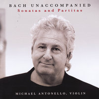 Bach Unaccompanied Sonatas and Partitas — Michael Antonello