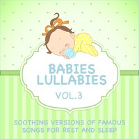 Babies Lullabies - Soothing Versions of Famous Songs for Rest and Sleep, Vol. 3 — Judson Mancebo