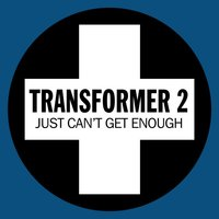 Just Can't Get Enough — Transformer 2