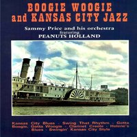 Boogie Woogie and Kansas City Jazz — Sammy Price and His Orchestra, Peanuts Holland