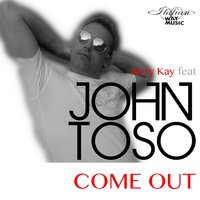 Come Out — John Toso, Jerry Kay