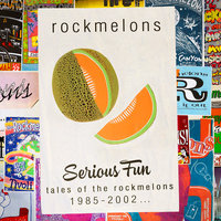 Serious Fun: Tales Of The Rockmelons 1985-2002 — Rockmelons
