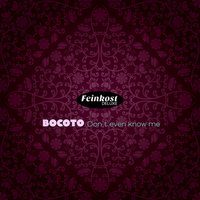 Don't Even Know Me — Bocoto