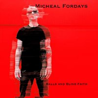 Balls and Blind Faith — Micheal Fordays