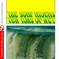 Ten Tons Of Wet (Johnny Kitchen Presents The Surf Riders) — The Surf Riders