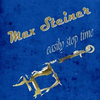 Easily Stop Time — Max Steiner