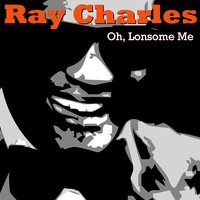 Oh, Lonesome Me — Ray Charles