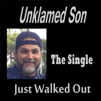 Just Walked Out — Unklamed Son
