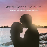 We're Gonna Hold On — Tina Dickson & Johnny Nixon