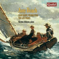Beach: Nocturen, Tyrolean Valse-Fantaisie, From Six to Twelve, Three Pianoforte Pieces, Improvisation, A September Forest, A Cradle Song of the Lonely Mother — Amy Beach, Kirsten Johnson