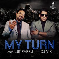 My Turn — Manjit Pappu
