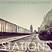 Stations — Kyle Bryant & The Noonday Drivers