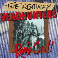 Rave On!! — The Kentucky Headhunters