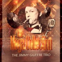 The Mega Collection — THE JIMMY GIUFFRE TRIO