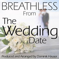 "Breathless (Inspired by ""the Wedding Date"") — Dominik Hauser"