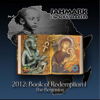 2012: Book of Redemption I (The Beginning) — Jahmark & the Soulshakers