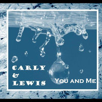 You and Me — Carly & Lewis