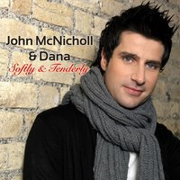 Softly and Tenderly — Dana, John McNicholl, John McNicholl & Dana