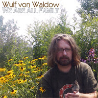 We Are All Family — Wulf von Waldow