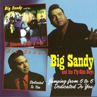 Jumping from 6 to 6 & Dedicated to You — Big Sandy and his Fly-Rite Boys