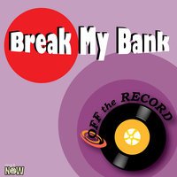 Break My Bank — Off The Record