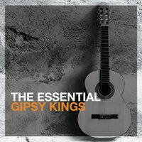 The Essential Gipsy Kings — Gipsy Kings