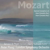 Mozart: Clarinet Concerto in A, Horn Concerto No. 1, Horn Concerto No. 3 — London Symphony Orchestra (LSO), Barry Tuckwell, Peter Maag, Gervase De Peyer, Вольфганг Амадей Моцарт