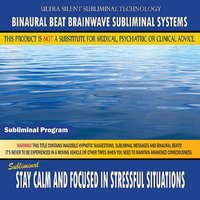 Stay Calm and Focused in Stressful Situations — Binaural Beat Brainwave Subliminal Systems