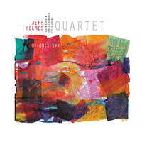 "Jeff Holmes Quartet ""Of One's Own"" — Adam Kolker, Jeff Holmes, James Cammack, Steve Jons"