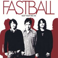 Keep Your Wig On — Fastball