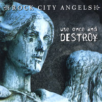 Use Once and Destroy — Rock City Angels