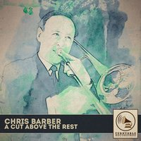 A Cut Above the Rest — Chris Barber