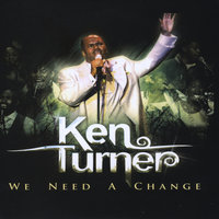We Need A Change — Ken Turner