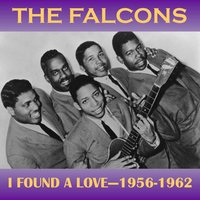 I Found a Love - 1956-1962 — The Falcons