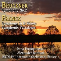 Bruckner: Symphony No. 2 in C Minor - Franck: Symphony in D Minor; Symphonic Variations for Piano and Orchestra — BRTN Philharmonic Orchestra, Alexander Rahbari, Dana Protopopescu