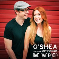 Bad Day Good (feat. Steve Wariner) — Steve Wariner, O'Shea