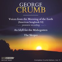 George Crumb: Voices from the Morning of the Earth; Complete Crumb Edition, Vol 17 — George Crumb, James Freeman, Orchestra 2001