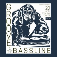 Groove to the Bassline, Vol. 4 (20 Tech House Beats) — сборник