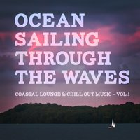 Ocean Sailing Through the Waves - Coastal Lounge & Chill out Music, Vol. 1 — сборник
