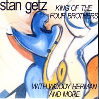 King Of The Four Brothers — Stan Getz