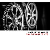 Jazz in the Movies, Vol. 3: I Want to Live — Gerry Mulligan, Johnny Mandel and His Orchestra