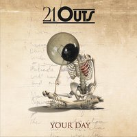 Your Day — 21 Outs