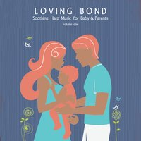 Loving Bond: Soothing Harp Music for Baby & Parents, Vol. 1 — сборник