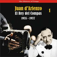 The History of Tango / El Rey del Compas / Recordings 1935 - 1937, Vol. 1 — Juan d'Arienzo & His Orchestra