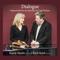 """Dialogue""  Improvisations on Melodies by Carl Nielsen — Карл Нильсен, Ulrich Stærk, Karen Humle"