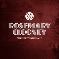 Alice in Wonderland — Rosemary Clooney